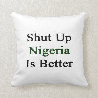 Shut Up Nigeria Is Better Cushion