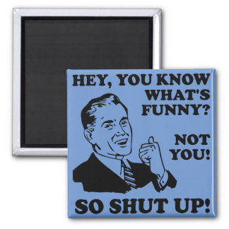 Shut Up Not Funny Fridge Magnet Refrigerator