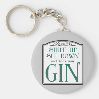 Shut Up, Sit Down, and Drink Your Gin Basic Round Button Key Ring