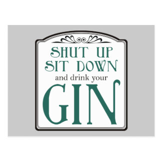 Shut Up, Sit Down, and Drink Your Gin Postcard