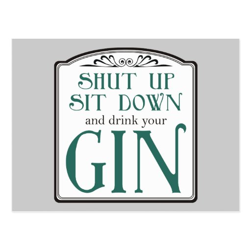 Shut Up, Sit Down, and Drink Your Gin Post Cards