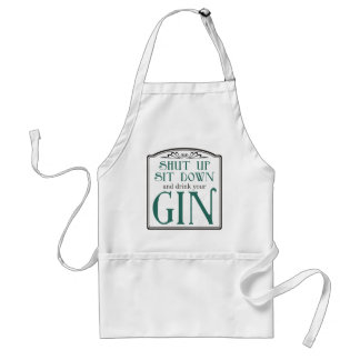 Shut Up, Sit Down, and Drink Your Gin Standard Apron