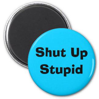Shut Up, Stupid 6 Cm Round Magnet