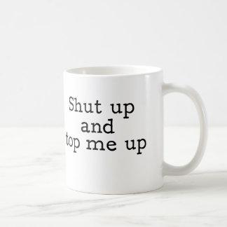 Shut Up & Top Me Up Coffee Mug