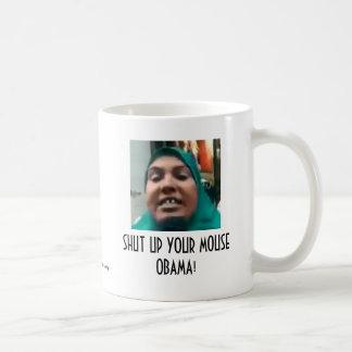 SHUT UP YOUR MOUSE OBAMA! COFFEE MUG