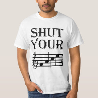 Shut Your Face Music Humor T-Shirt