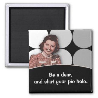Shut Your Pie Hole Square Magnet