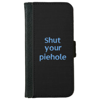 Shut Your Piehole (Black background) iPhone 6 Wallet Case