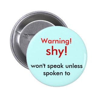 shy!, Warning!, won't speak unless spoken to 6 Cm Round Badge