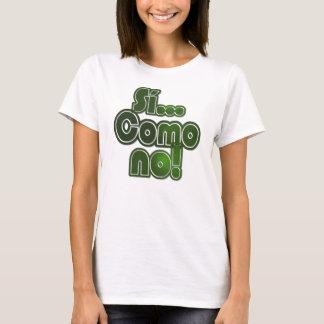 Si...Como No! T-Shirt