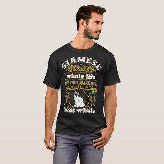 Siamese Cat Not Whole Life They Make Lives Whole T-Shirt