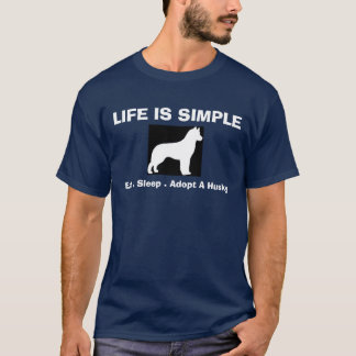Siberian Husky - Life is Simple - Adopt A Husky T-Shirt