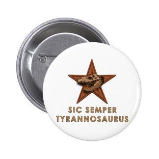 SIC SEMPER TYRANNOSAURUS 6 CM ROUND BADGE
