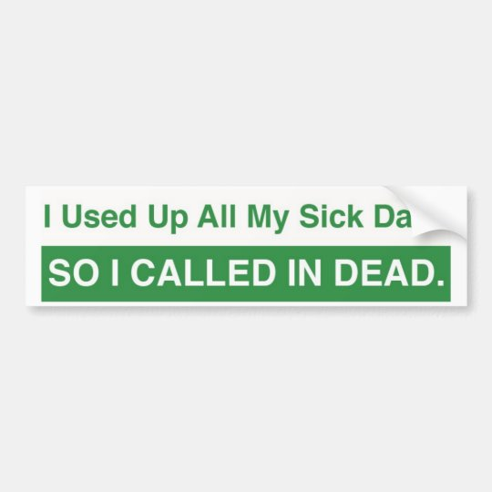 Sick Days Bumper Sticker