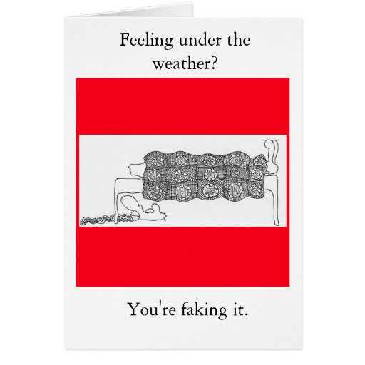 sicktwo, Feeling under the weather?, You're fak... Greeting Card