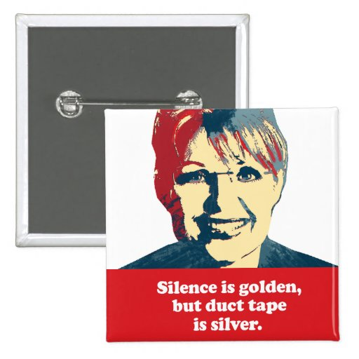 Silence is golden, but duct tape is silver pinback button
