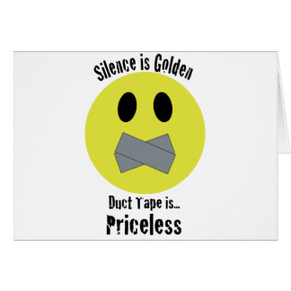 Silence is Golden Duct Tape is Priceless Greeting Card