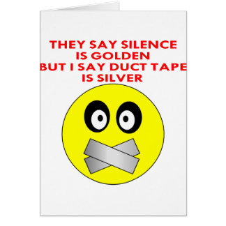 Silence Is Golden Duct Tape Is Silver Card