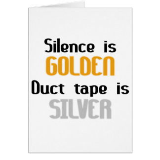 Silence is Golden Ductape is Silver Greeting Card