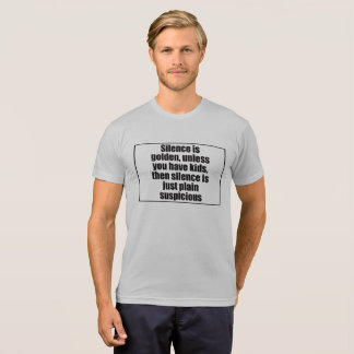 Silence is golden, unless you have kids, then sile T-Shirt