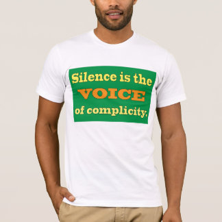 Silence is the Voice of Complicity T-Shirt