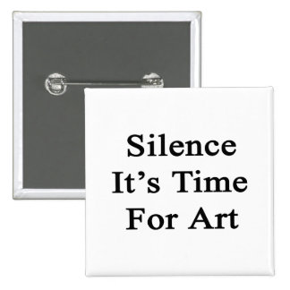 Silence It's Time For Art 15 Cm Square Badge