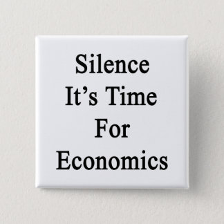 Silence It's Time For Economics 15 Cm Square Badge
