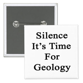 Silence It's Time For Geology 15 Cm Square Badge