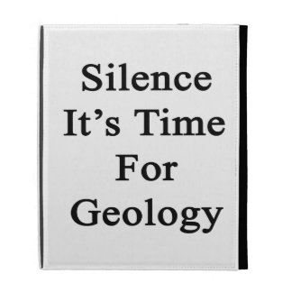 Silence It's Time For Geology iPad Folio Cases