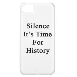 Silence It's Time For History Case For iPhone 5C