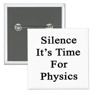 Silence It's Time For Physics 15 Cm Square Badge