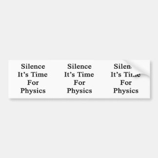 Silence It's Time For Physics Bumper Sticker