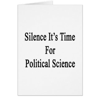 Silence It's Time For Political Science Greeting Cards