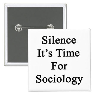 Silence It's Time For Sociology 15 Cm Square Badge