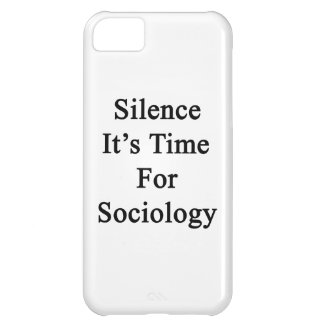 Silence It's Time For Sociology Case For iPhone 5C