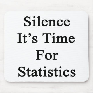 Silence It's Time For Statistics Mousepad