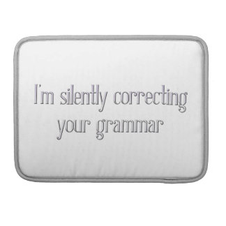 Silently Correcting Your Grammar Macbook Sleeve Sleeves For MacBook Pro