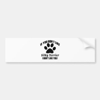 Silky Terrier Don't Like Designs Bumper Sticker