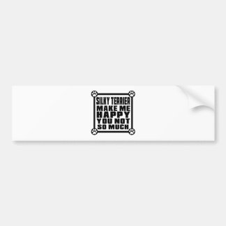 SILKY TERRIER MAKE ME HAPPY YOU NOT SO MUCH BUMPER STICKER