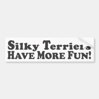 Silky Terriers Have More Fun! - Bumper Sticker