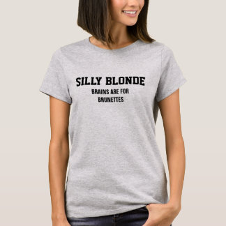 Silly Blonde - Brains are for brunettes T-Shirt