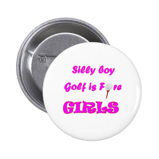 Silly boy, golf is fore girls. 6 cm round badge
