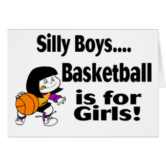 Silly Boys, Basketball Is For Girls Card