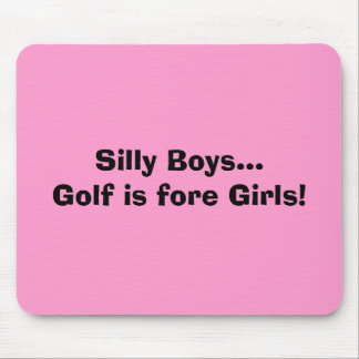 Silly Boys...Golf is fore Girls! Mouse Mat