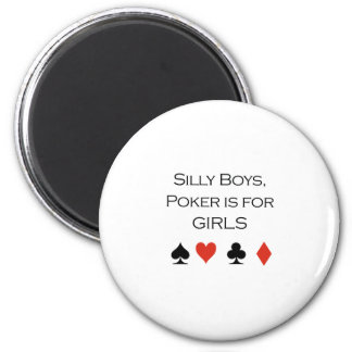 Silly boys poker is for girls T-shirt 6 Cm Round Magnet