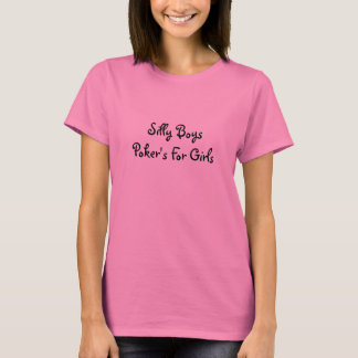 Silly Boys Poker's For Girls T-Shirt