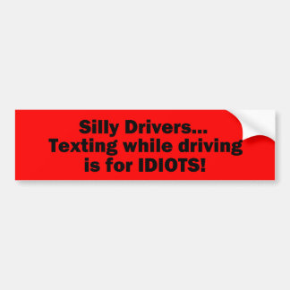 Silly Drivers…Texting while Driving is for... Bumper Sticker