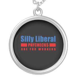 Silly Liberal. Paychecks are for workers. Round Pendant Necklace