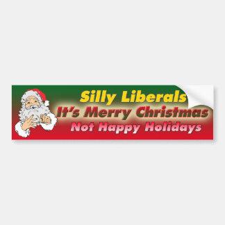 Silly Liberals-It's Merry Christmas Bumper Sticker