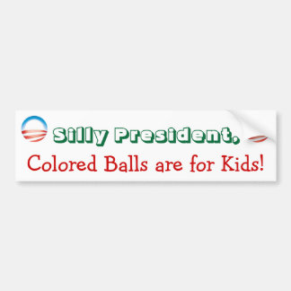 Silly President, Colored Balls are for Kids! Bumper Sticker